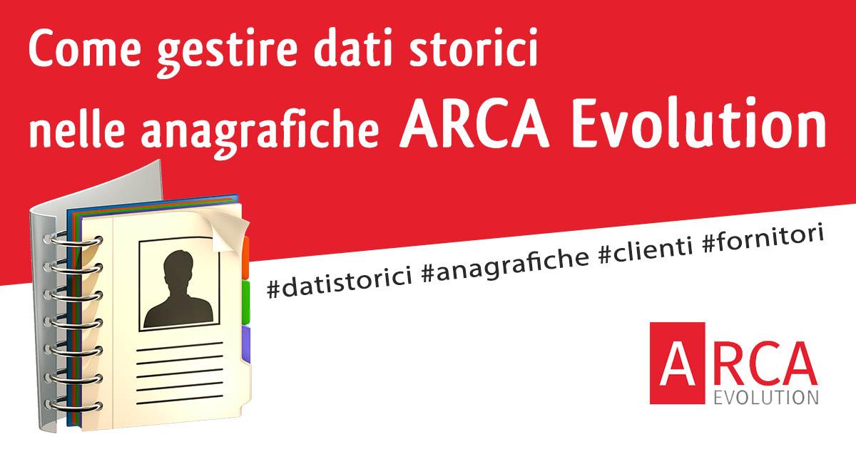 La gestione dei dati storici di clienti e fornitori nelle anagrafiche di Arca Evolution