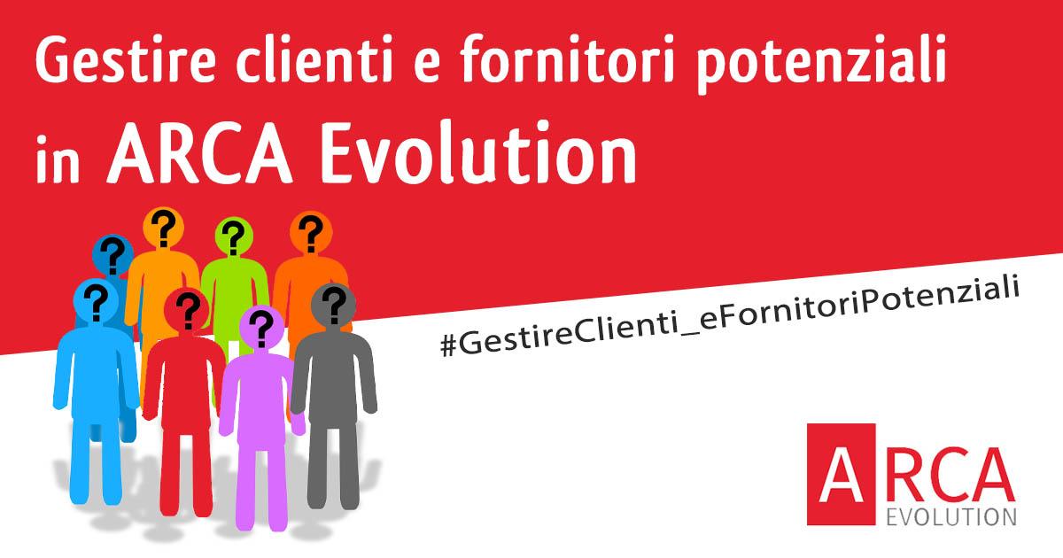 Gestire clienti e fornitori potenziali in Arca Evolution